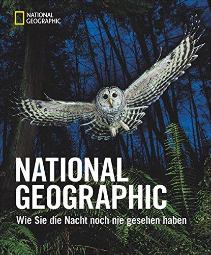 NATIONAL GEOGRAPHIC Wie Sie die Nacht noch nicht gesehen haben. Ein magischer Bildband über die Schönheit der Welt bei Nacht. Einmalige Nachtfotografien zeigen spektakuläre Bilder. -