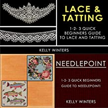 Lace & Tatting & Needlepoint: 1-2-3 Quick Beginner's Guide to Lace and Tatting! & 1-2-3 Quick Beginner's Guide to Needlepoint!