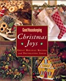 Good Housekeeping Christmas Joys: Great Holiday Recipes & Decorating Ideas