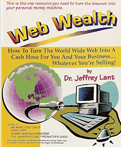 Web Wealth: How To Turn The World Wide Web Into A Cash Hose For You And Your Business...Whatever You're Selling! (English Edition)