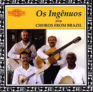 Os Ingenuos : Choros from Brazil