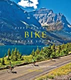 Fifty Places to Bike Before You Die: Biking Experts Share the World's Greatest Destin...