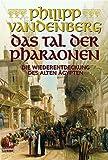 Das Tal der Pharaonen: Die Wiederentdeckung des Alten Ägypten - Philipp Vandenberg