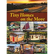 Tiny Homes on the Move: Wheels and Water (Shelter Library of Building Books)