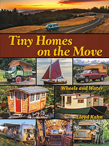 Tiny Homes on the Move: Wheels and Water di Lloyd Kahn