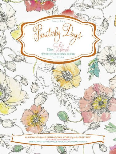 Painterly Days: The Flower Watercoloring Book for Adults por Kristy Rice