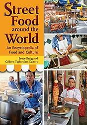 Street Food around the World: An Encyclopedia of Food and Culture: An Encyclopedia of Food and Culture