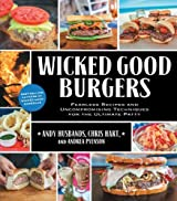 Wicked Good Burgers: Fearless Recipes and Uncompromising Techniques for the Ultimate Patty by Andy Husbands (2013-04-01)