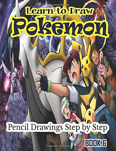learn-to-draw-pokemon-pencil-drawings-step-by-step-book-6-pencil-drawing-ideas-for-absolute-beginners-volume-6-how-to-draw-drawing-lessons-for-beginners-by-gala-publication-2015-02-26