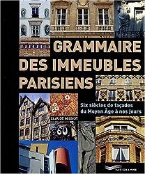 Grammaire des immeubles parisiens : Six siècles de façades du Moyen Age à nos jours