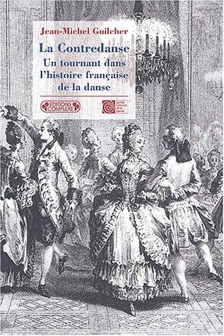 La Contredanse : Un tournant dans l'histoire française de la danse par Jean-Michel Guilcher