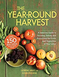 The Year-Round Harvest: A Seasonal Guide to Growing, Eating, and Preserving the Fruits and Vegetables of Your Labor (English Edition)