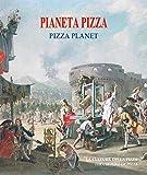 PIANETA PIZZA: La Cultura della Pizza (libro sulle origini e storia della vera pizza napoletana, arte, tecnologie, approfondimenti, aneddoti ed illustrazioni) - 2ª edizione - Expo Milano 2015