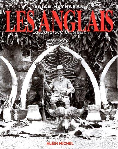 LES ANGLAIS LA TRAVERSEE DU SIECLE par Brian Moynahan