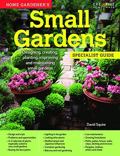 Home Gardener's Small Gardens: Designing, Creating, Planting, Improving and Maintaining Small Gardens (Specialist Guide) by David Squire (2016-04-05)