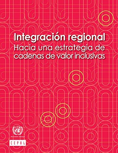 Integración regional: hacia una estrategia de cadenas de valor inclusivas por Comisión Económica para América Latina y el Caribe (CEPAL)