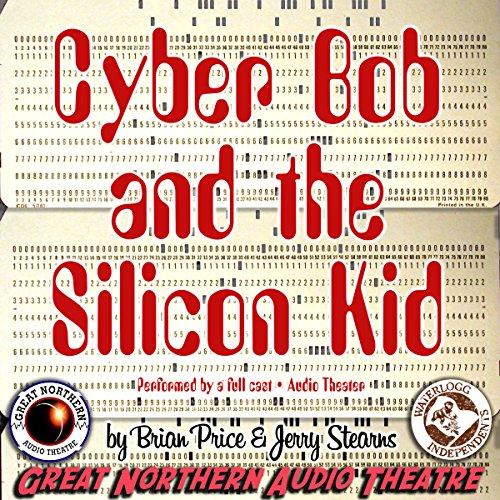 Cyber Bob and the Silicon Kid  Audiolibri
