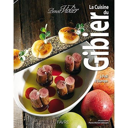 La cuisine du gibier à poil d'Europe by Benoît Violier (2013-11-13)