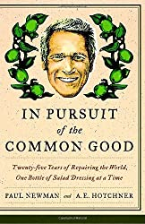 In Pursuit of the Common Good: Twenty-Five Years of Improving the World, One Bottle of Salad Dressing at a Time by Paul Newman (2008-08-12)