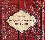 Fotografie in Augsburg 1839 bis 1900 - Franz Häußler