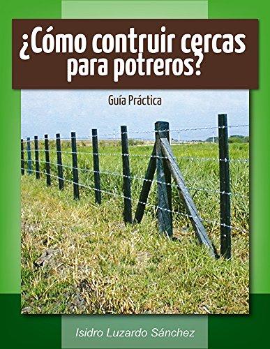¿Cómo construir cercas para potreros?: Guía práctica (Spanish Edition)