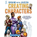 Draw with Jazza - Creating Characters: Fun and Easy Guide to Drawing Cartoons and Comics