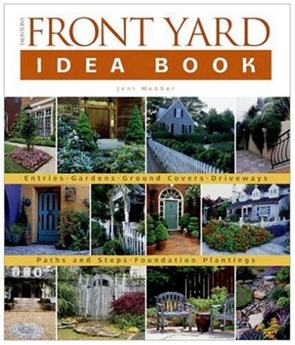 Taunton's Front Yard Idea Book : How to Create a Welcoming Entry and Expand Your Outdoor Living Space (Idea Books)