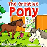 Children's books: The Creative Pony: Learn the value of thinking creatively! (A preschool bedtime picture book for children ages 3-8 32)