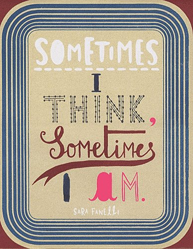 Sometimes I Think, Sometimes I am par Sara Fanelli