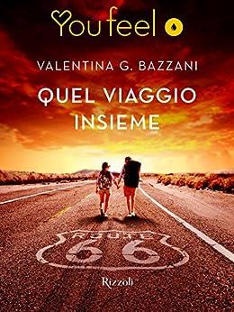 Quel viaggio insieme (Youfeel): Sulla mitica Route 66 tutti i pensieri volano via di [Bazzani, Valentina G.]