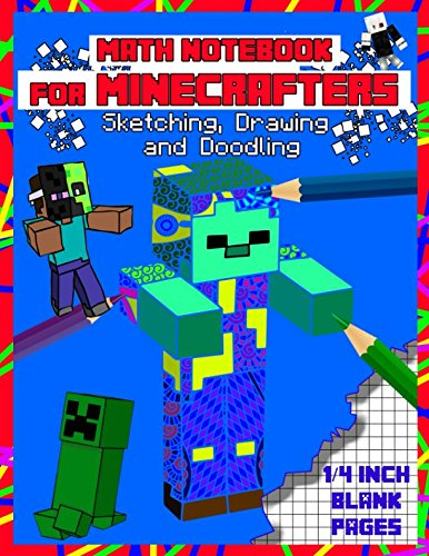 Math Notebook For Minecrafters: Sketching, Drawing and Doodling: 1/4 inch Squared Graph Paper for Drawing, Doodling or Sketching (graph paper notebooks) por Matt Blocker