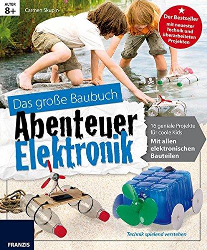 Das große Baubuch Abenteuer Elektronik: 18 spannende Projekte zum Selberbauen inklusive aller elektronischer Bauteile für aufgeweckte Kinder (Ausgabe 2016) (Elektronik Lernpaket) (Elektronik Kinder)