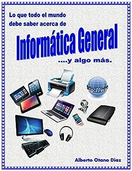 Lo que todo el mundo debe saber acerca de Informática General ...