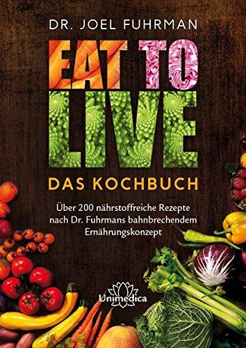 Eat to Live - Das Kochbuch: Über 200 nährstoffreiche Rezepte nach Dr. Fuhrmans bahnbrechendem Ernährungskonzept (Ernährung Gesund Nuss-mix)