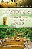 Glastonbury: Spirituell reisen zu den Kraftorten Avalons