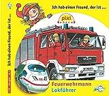 Ich hab einen Freund, der ist Feuerwehrmann / Lokführer: 1 CD (Pixi Hören)