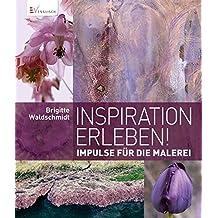 Inspiration erleben!: Impulse für die Malerei