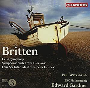 Britten: Cello Symphony, Symphonic Suite From Gloriana, Four Sea Interludes