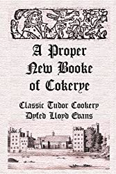 A Proper New Booke of Cokerye (Historic Recipe Books Book 1) (English Edition)