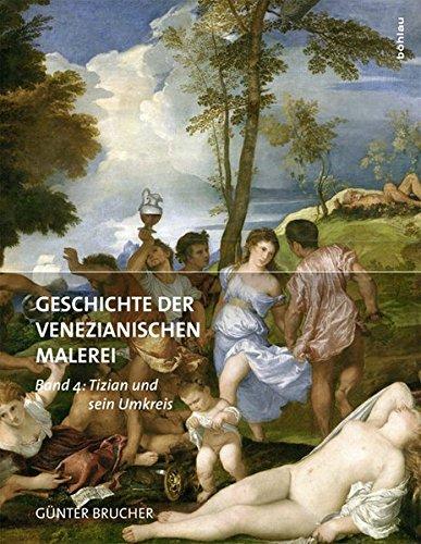 Geschichte der Venezianischen Malerei: Band 4: Tizian und sein Umkreis
