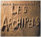 Les Archipels | Boucourechliev, André (1925-1997). Compositeur