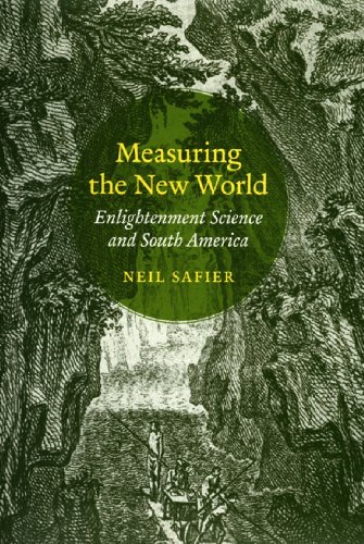 Measuring the New World: Enlightenment Science and South America (English Edition)
