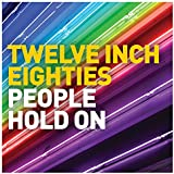 Twelve Inch Eighties - People Hold On