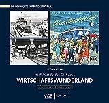 Auf Schienen durchs Wirtschaftswunderland: Die frühen Bundesbahn-Jahre - Udo Kandler