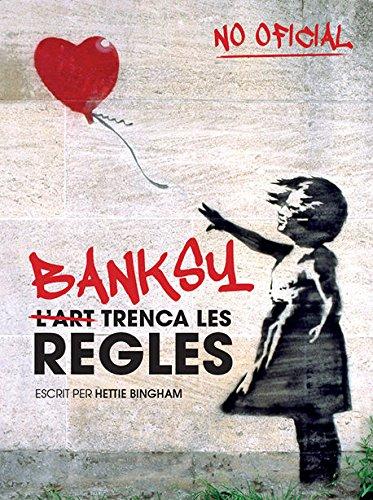 Banksy: l'art trenca les regles por Hettie Bingham