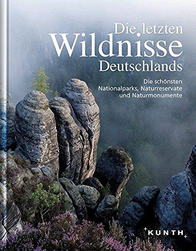 Nationalparks Buch (Die letzten Wildnisse Deutschlands: Die schönsten Nationalparks, Naturreservate und Naturmonumente (KUNTH Bildbände/Illustrierte Bücher))