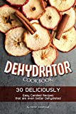 Dehydrator Cookbook: 30 Deliciously Easy Candied Recipes that are even better Dehydrated (English Edition)