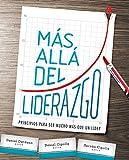 Más allá del liderazgo: Principios para ser mucho más que un líder (Spanish Edition)