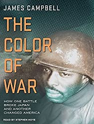 The Color of War: How One Battle Broke Japan and Another Changed America by James Campbell (2012-05-15)