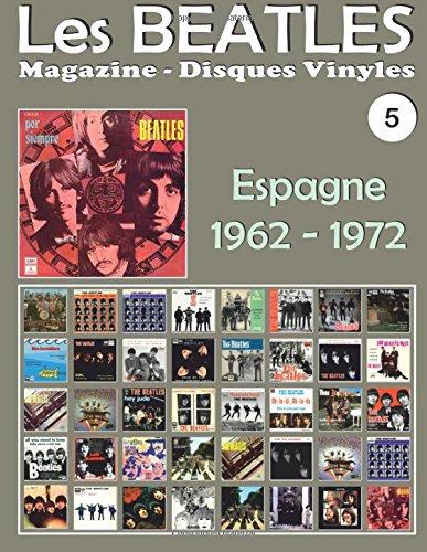 Les Beatles - Magazine Disques Vinyles Nº 5 - Espagne (1962 - 1972): Discographie éditée par Polydor, Odeon, La Voz De Su Amo, Pergola, Tip - Guide couleur.